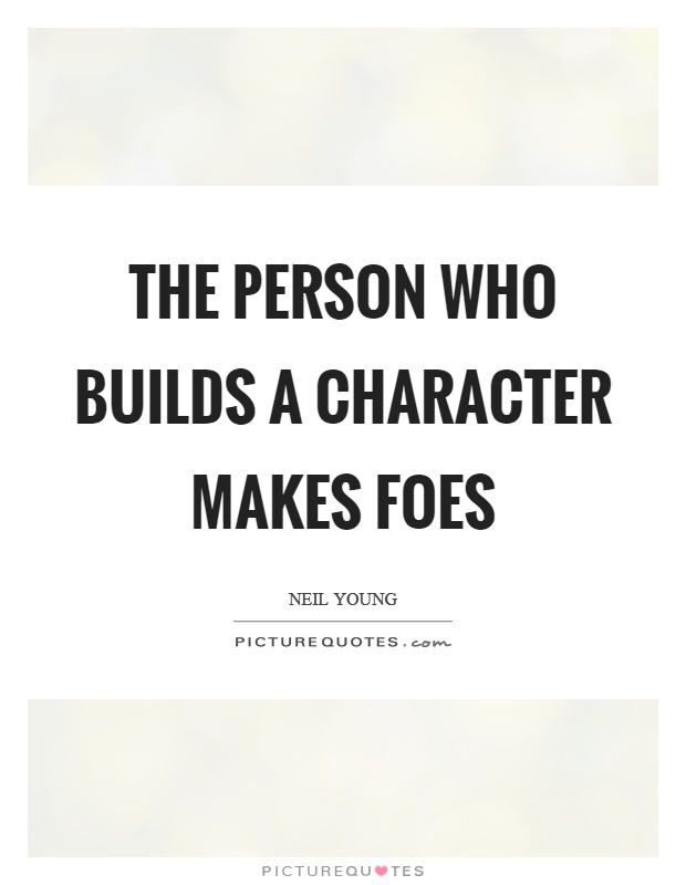 The person who builds a character makes foes Picture Quote #1