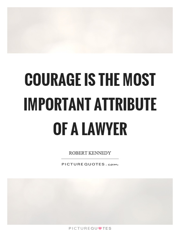 Courage is the most important attribute of a lawyer Picture Quote #1
