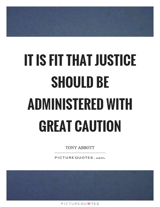 It is fit that justice should be administered with great caution Picture Quote #1