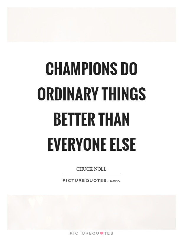 Champions do ordinary things better than everyone else Picture Quote #1