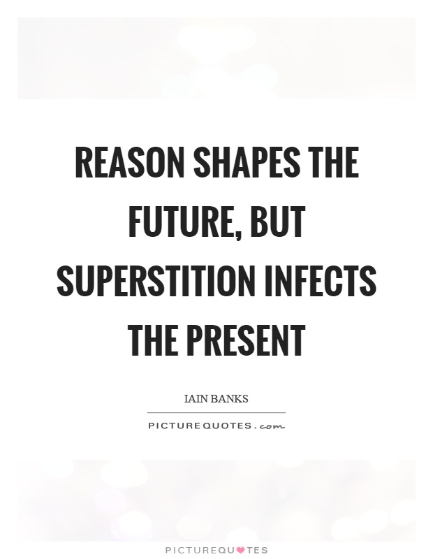 Reason shapes the future, but superstition infects the present Picture Quote #1