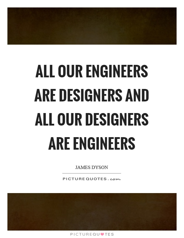 All our engineers are designers and all our designers are engineers Picture Quote #1