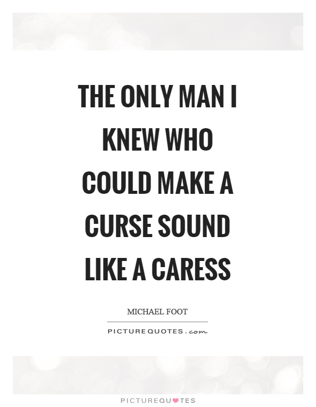 The only man I knew who could make a curse sound like a caress Picture Quote #1