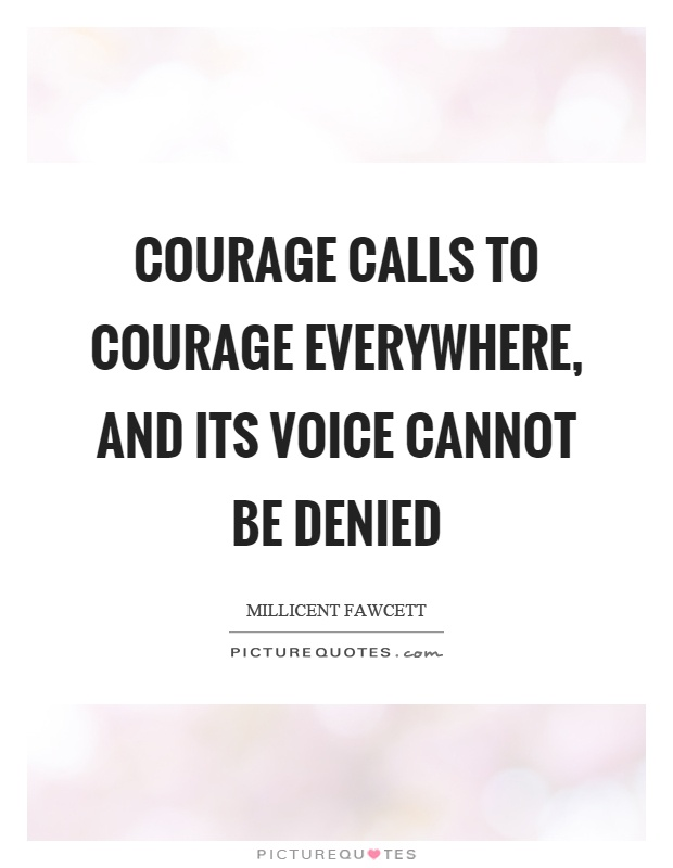 Courage calls to courage everywhere, and its voice cannot be denied Picture Quote #1