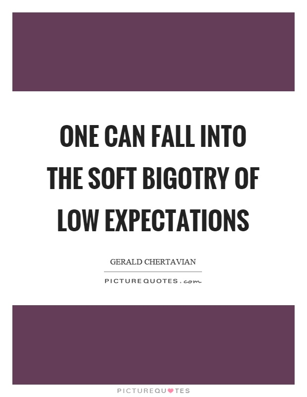 One can fall into the soft bigotry of low expectations Picture Quote #1