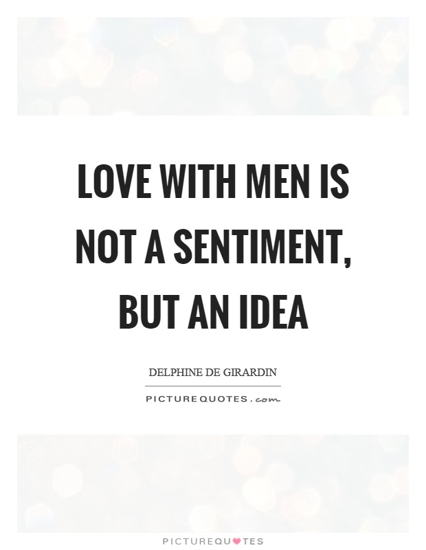 Love with men is not a sentiment, but an idea Picture Quote #1