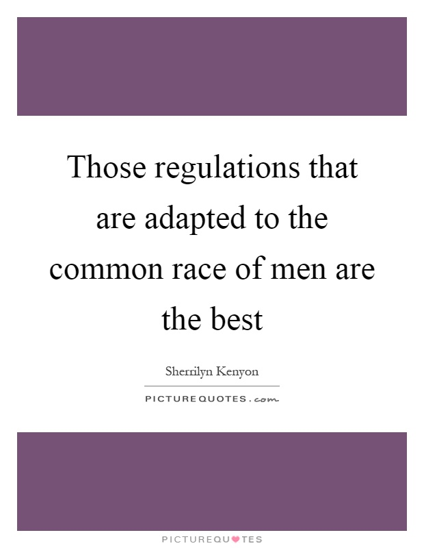Those regulations that are adapted to the common race of men are the best Picture Quote #1