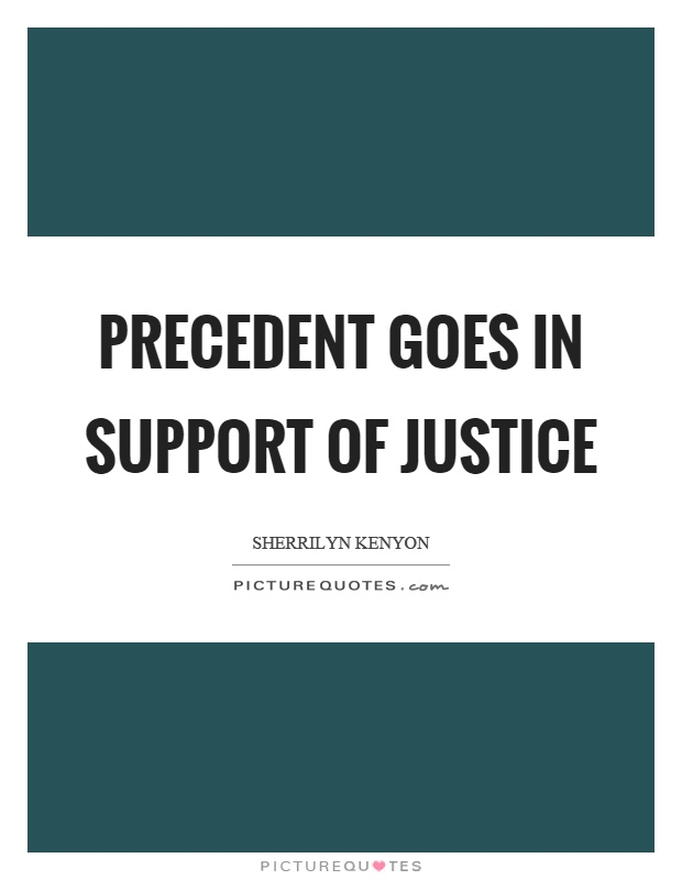 Precedent goes in support of justice Picture Quote #1