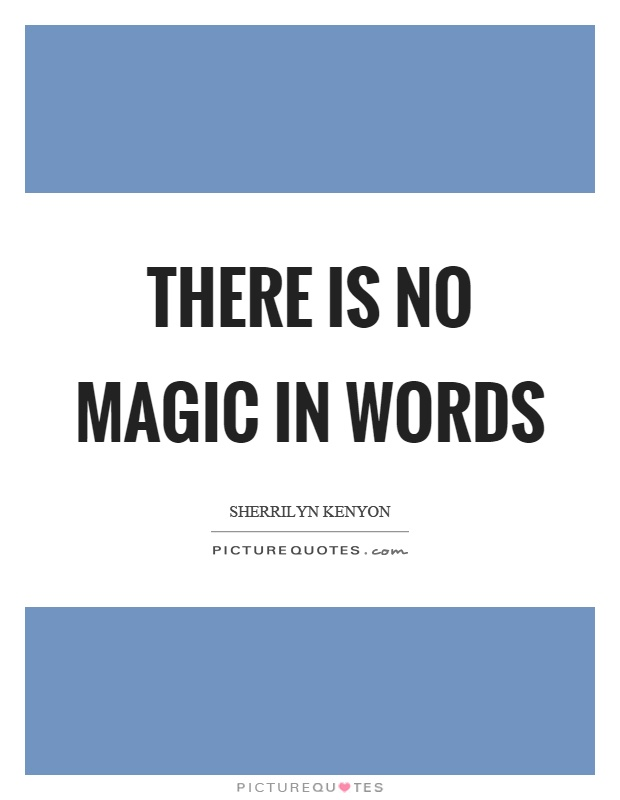 There is no magic in words Picture Quote #1
