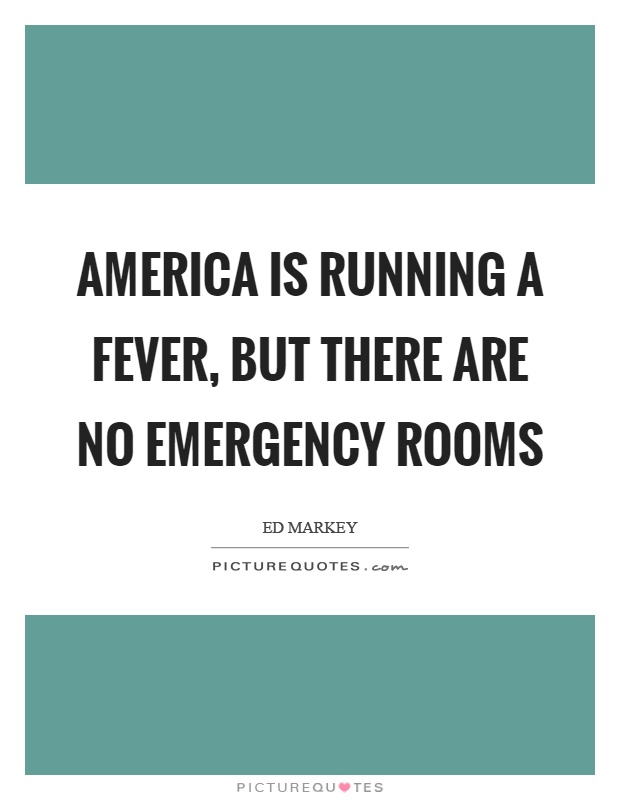 America is running a fever, but there are no emergency rooms Picture Quote #1
