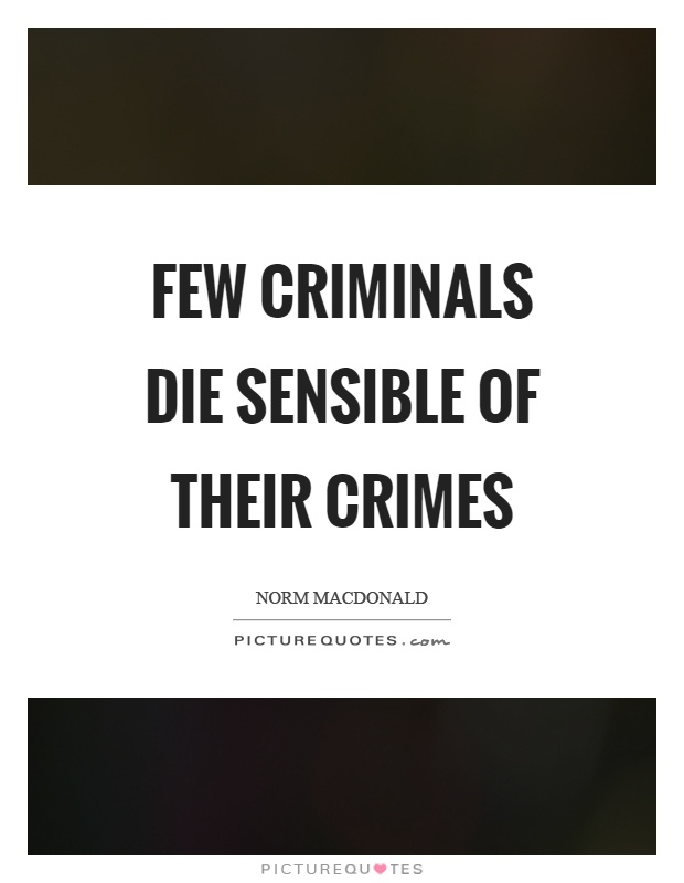 Few criminals die sensible of their crimes Picture Quote #1