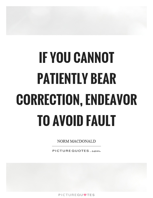 If you cannot patiently bear correction, endeavor to avoid fault Picture Quote #1