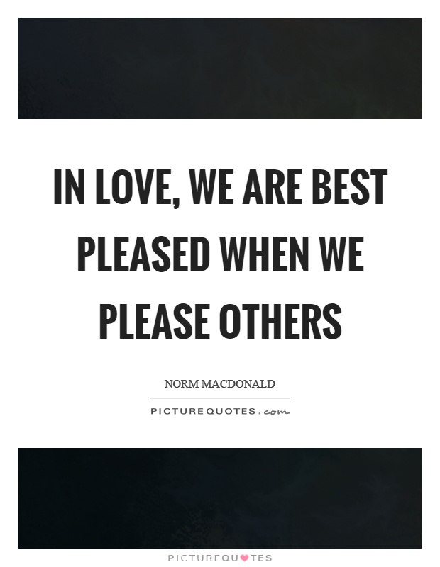 In love, we are best pleased when we please others Picture Quote #1