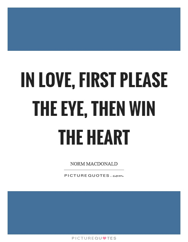 In love, first please the eye, then win the heart Picture Quote #1