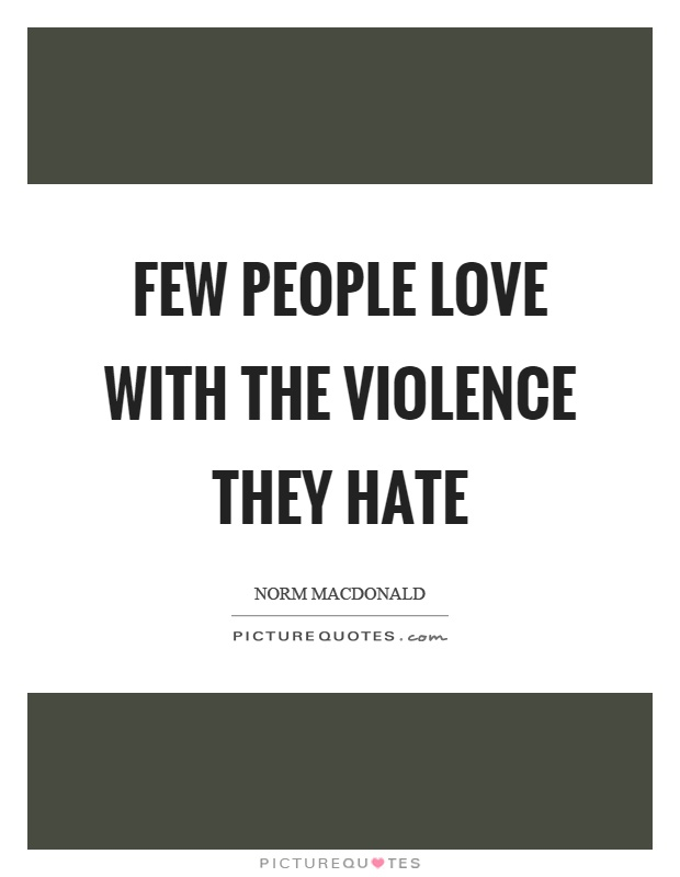 Few people love with the violence they hate Picture Quote #1