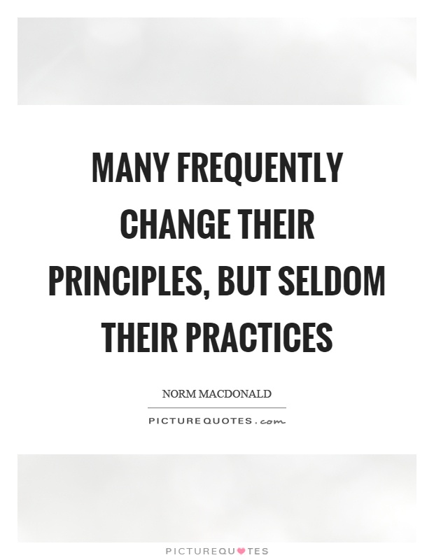 Many frequently change their principles, but seldom their practices Picture Quote #1