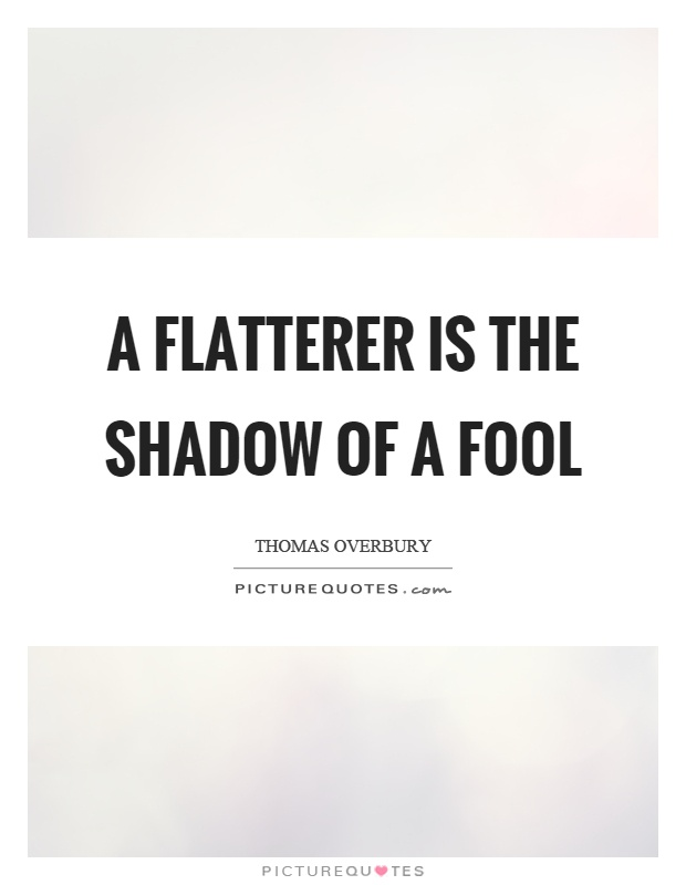 A flatterer is the shadow of a fool Picture Quote #1