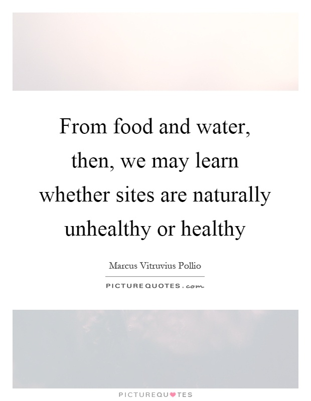 From food and water, then, we may learn whether sites are naturally unhealthy or healthy Picture Quote #1