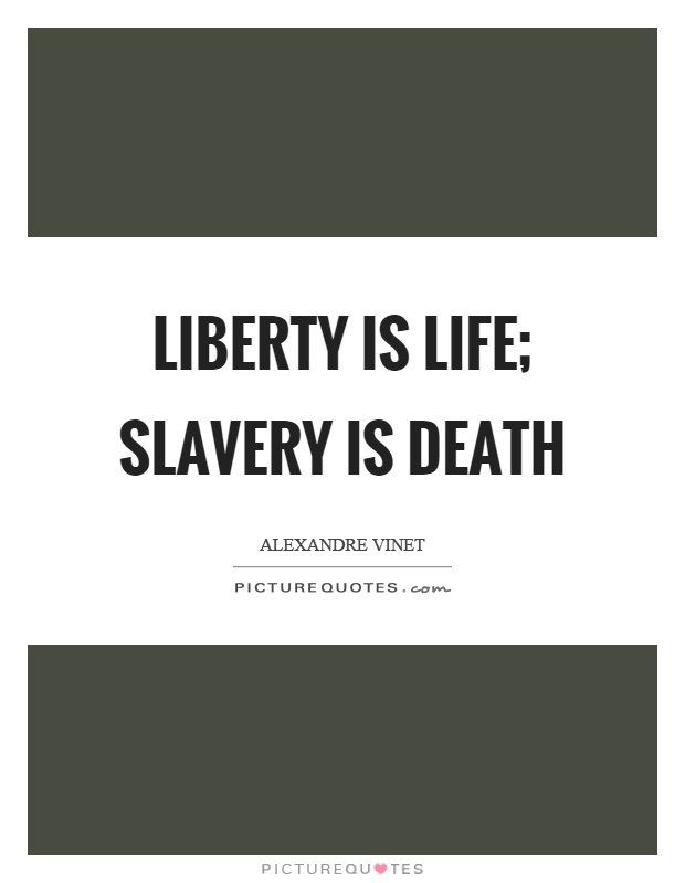 Liberty is life; slavery is death Picture Quote #1