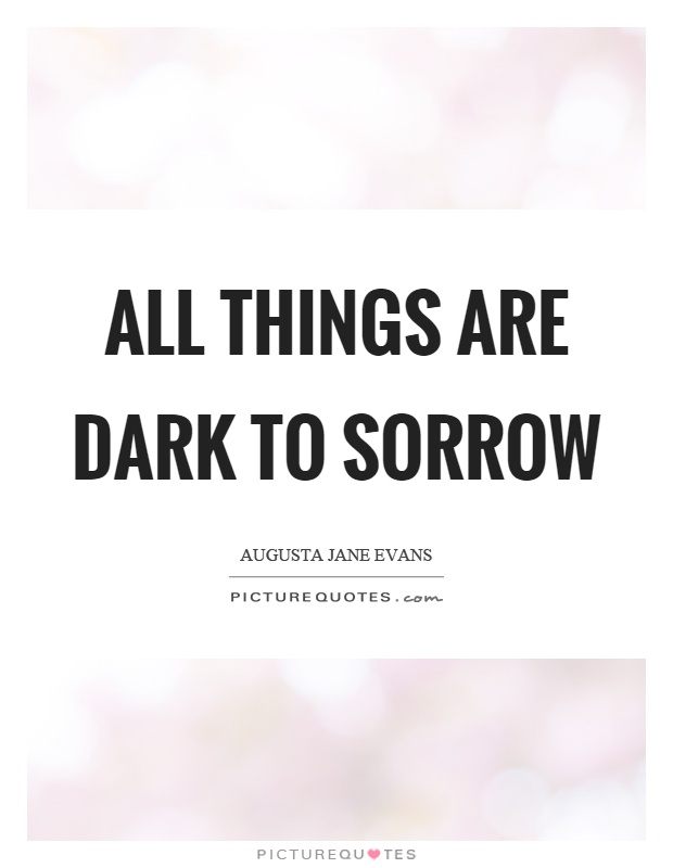 All things are dark to sorrow Picture Quote #1
