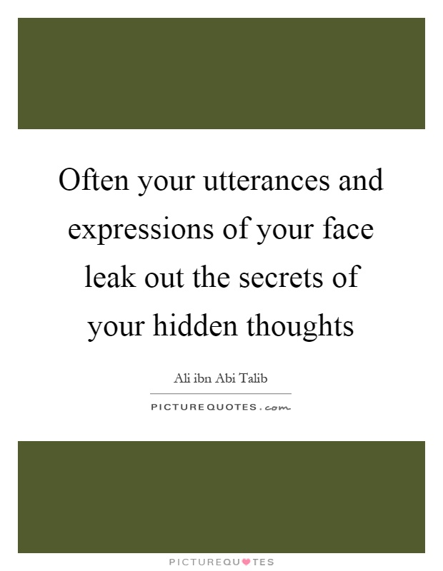Often your utterances and expressions of your face leak out the secrets of your hidden thoughts Picture Quote #1