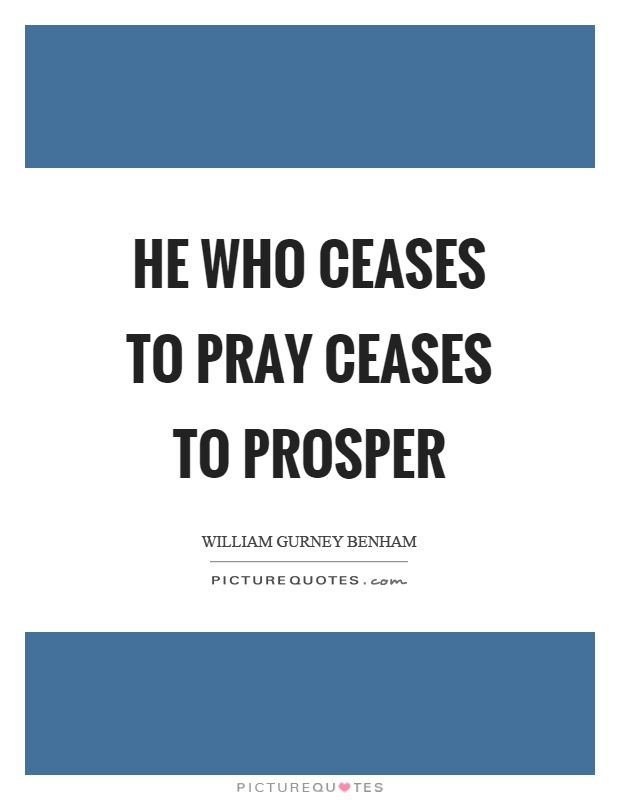 He who ceases to pray ceases to prosper Picture Quote #1