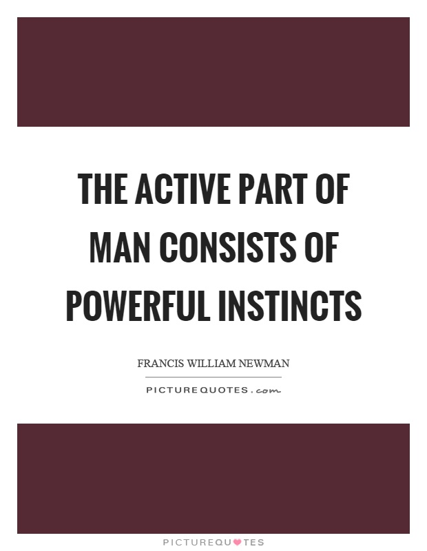 The active part of man consists of powerful instincts Picture Quote #1