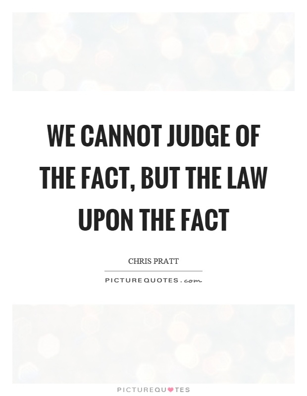 We cannot judge of the fact, but the law upon the fact Picture Quote #1