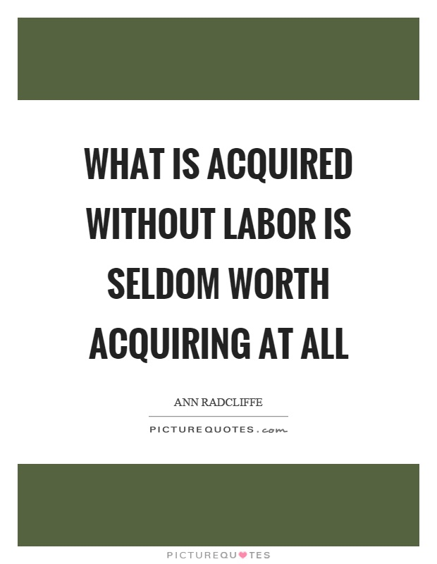 What is acquired without labor is seldom worth acquiring at all Picture Quote #1