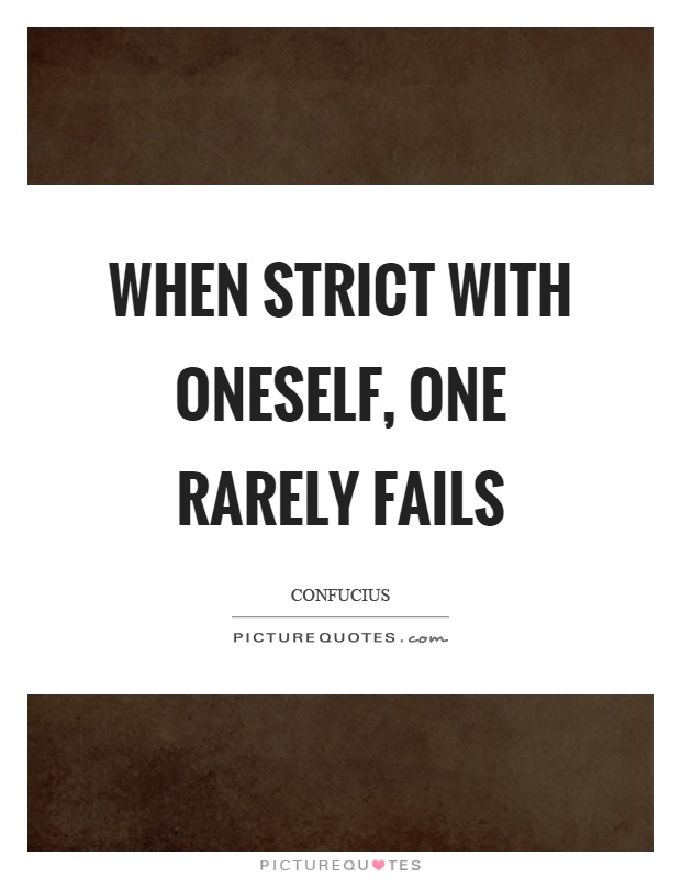 When strict with oneself, one rarely fails Picture Quote #1