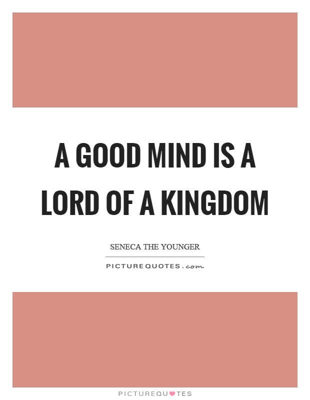 A good mind is a lord of a kingdom Picture Quote #1