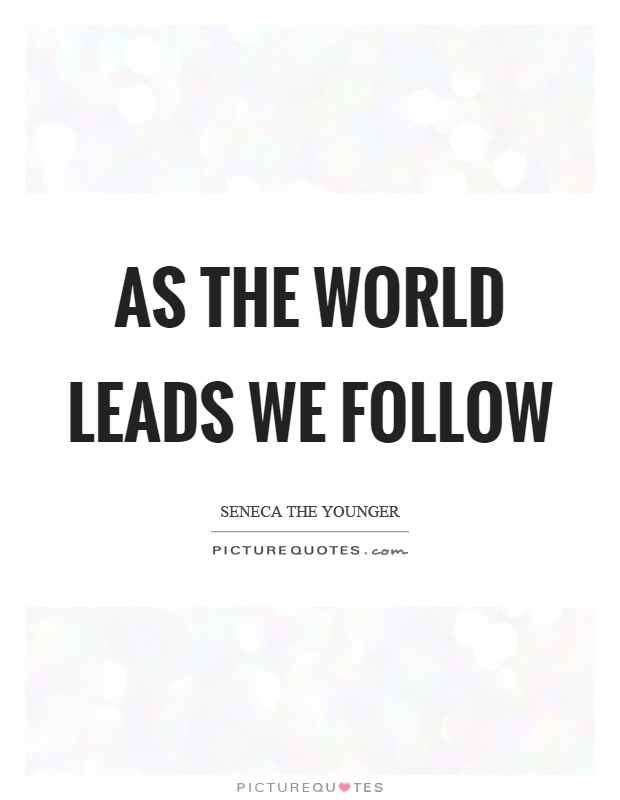 As the world leads we follow Picture Quote #1