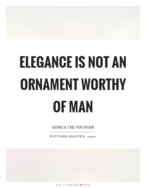 Elegance is not an ornament worthy of man Picture Quote #1