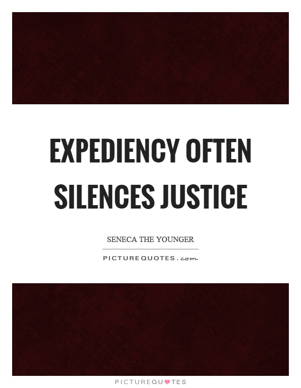 Expediency often silences justice Picture Quote #1