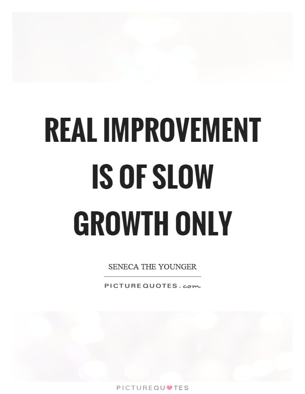 Real improvement is of slow growth only Picture Quote #1