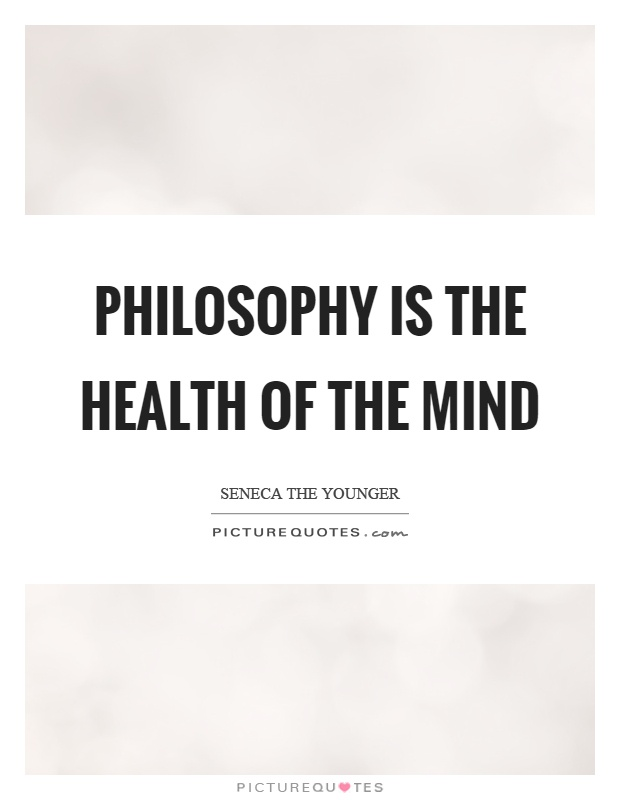 Philosophy is the health of the mind Picture Quote #1