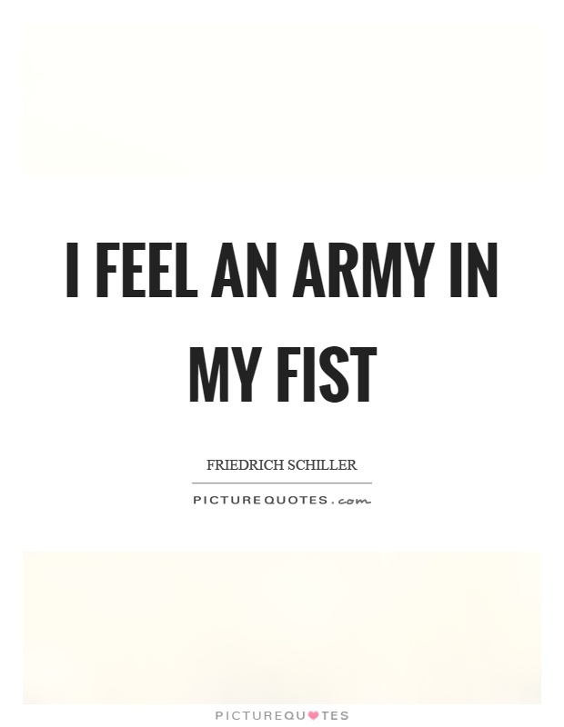 I feel an army in my fist Picture Quote #1