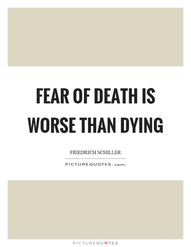 Fear of death is worse than dying Picture Quote #1