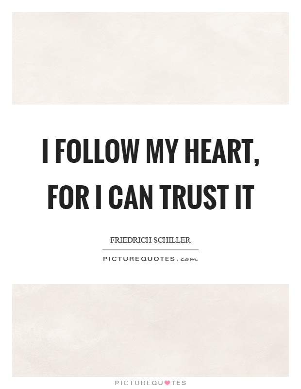 I follow my heart, for I can trust it Picture Quote #1
