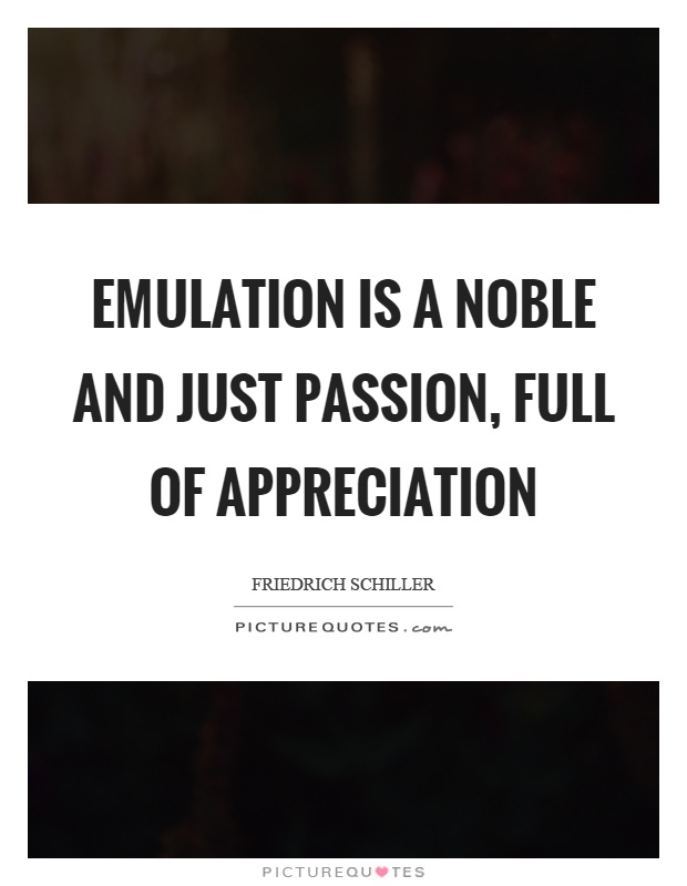 Emulation is a noble and just passion, full of appreciation Picture Quote #1
