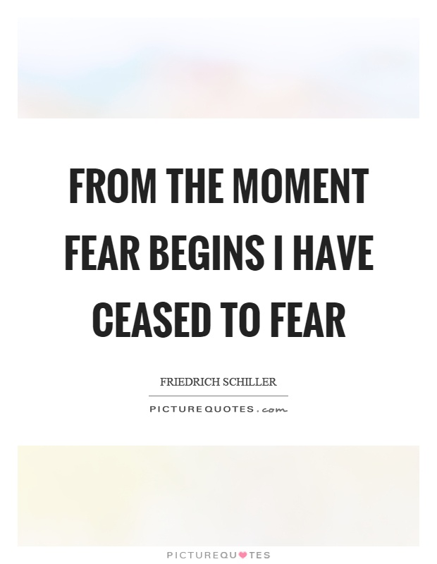 From the moment fear begins I have ceased to fear Picture Quote #1