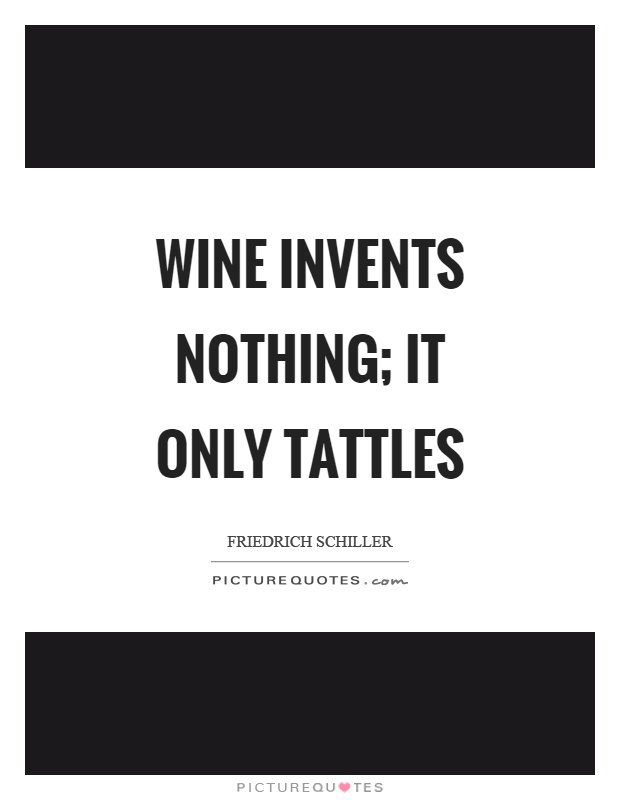 Wine invents nothing; it only tattles Picture Quote #1
