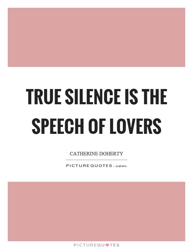 True silence is the speech of lovers Picture Quote #1