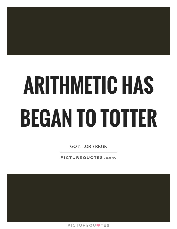 Arithmetic has began to totter Picture Quote #1