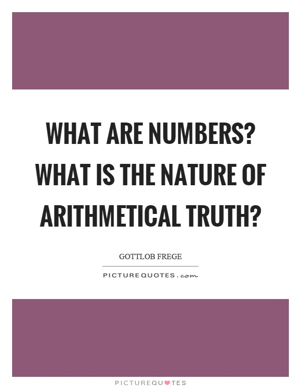 What are numbers? What is the nature of arithmetical truth? Picture Quote #1