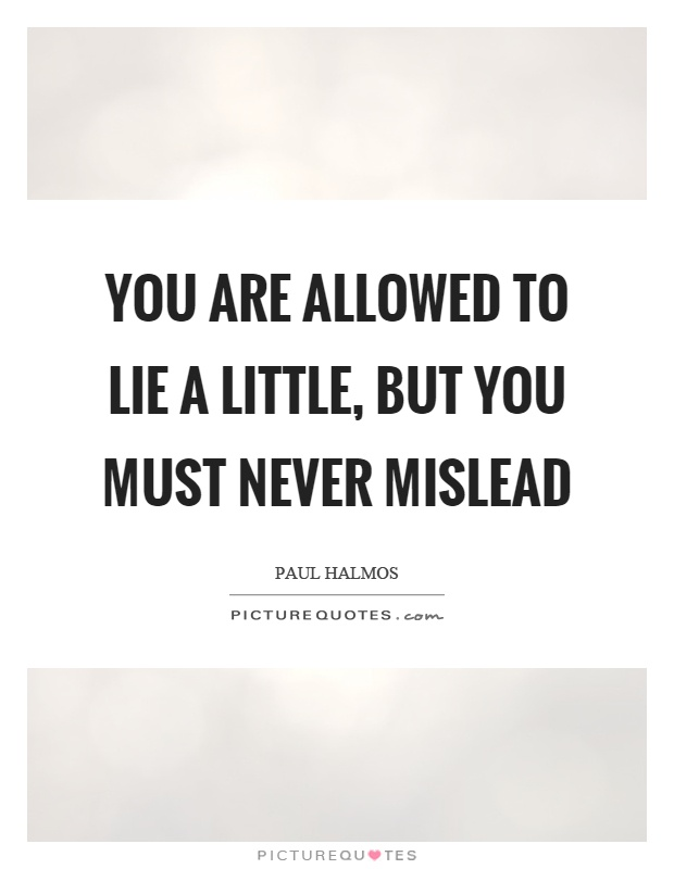 You are allowed to lie a little, but you must never mislead Picture Quote #1