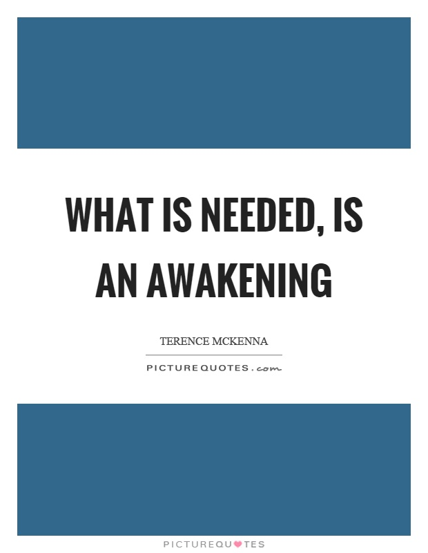 What is needed, is an awakening Picture Quote #1