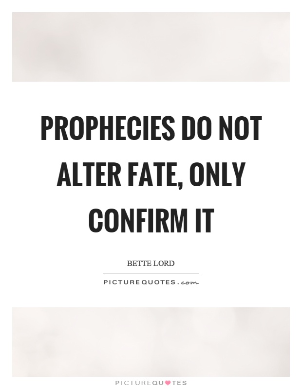 Prophecies do not alter fate, only confirm it Picture Quote #1