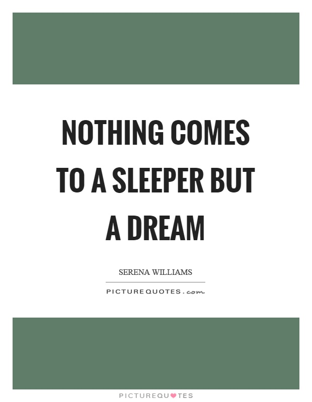 Nothing comes to a sleeper but a dream Picture Quote #1