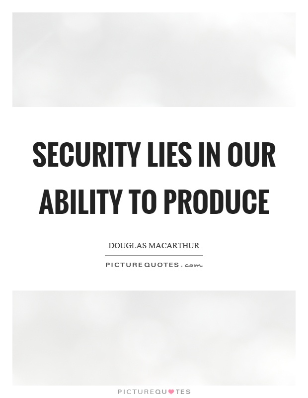 Security lies in our ability to produce Picture Quote #1